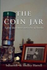 The Coin Jar : Assorted Stories and Remnants, Now at a Discount Rate! by B....
