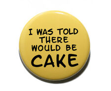 """I WAS TOLD THERE WOULD BE CAKE - Pinback Button Badge 1.5"""" Humor Party"""