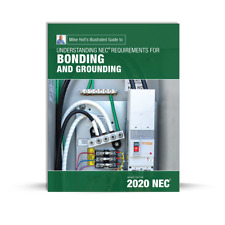 Mike Holt's Illustrated Guide to Understanding Bonding and Grounding, 2020 Nec