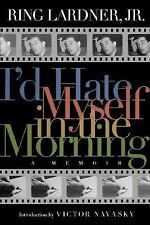 Nation Bks.: I'd Hate Myself in the Morning : A Memoir by Ring, Jr. Lardner...