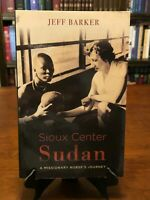 SIOUX CENTER SUDAN: A Missionary Nurse's Journey by Jeff Barker (1ST PRINTING)