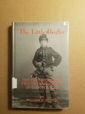 The Little Bugler : The True Story of a Twelve Year Old Boy in the Civil War by