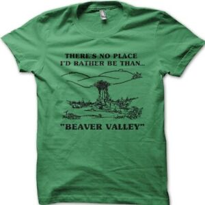 BEAVER VALLEY - no place I'd rather be -  funny cotton printed t-shirt 9064