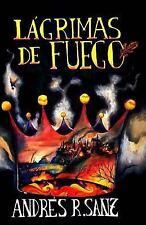 La Trilogia Del Fin: Lagrimas de Fuego by Andres Sanz (2015, Paperback)