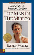 The Man in the Mirror : Solving the 24 Problems Men Face Patrick Morley