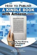How to Publish a Kindle Book with Amazon.com: Everything You Need to Know Explai