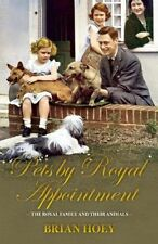 Pets by Royal Appointment: The Royal Family and Their Animals by Brian Hoey