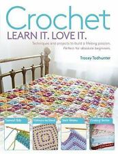 Crochet: Techniques and Projects to Build a Lifelong Passion For Beginners Up