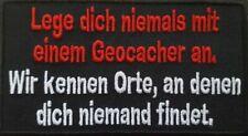 Lege dich niemals  Aufnäher Patch Geocaching 12x7cm (1195)