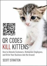 QR Codes Kill Kittens: How to Alienate Customers, Dishearten Employees, and Driv