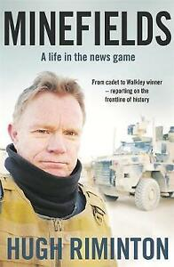 Minefields: A Life in the News Game by Hugh Riminton (Trade Paperback) LIKE NEW
