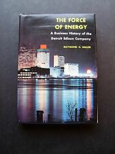 The Force Of Energy: A Business History of the Detroit Edison Company by Raymond