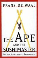 Ape and the Sushi Master : Reflections by a Primatologist by de Waal, Frans