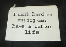 I Work Hard So My Dog Can Have a Better Life Makeup Bag Ivory Black New Funny