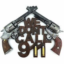 "Gun Sign / Plaque ""We Don't Call 911"" Western Decor"