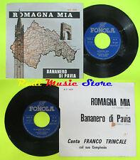 LP 45 7'' FRANCO TRINCALE Romagna mia Bananero di pavia italy FONOLA cd mc dvd *