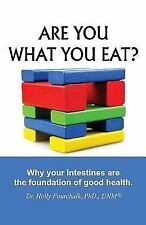 Are You What You Eat? : Why Your Intestines Are the Foundation of Good Health...