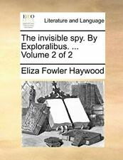 The invisible spy. By Exploralibus. ...  Volume 2 of 2 by Haywood, Fowler New,,