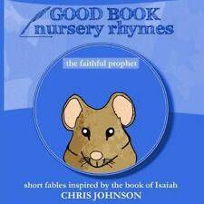 The Faithful Prophet: Good Book Nursery Rhymes (Volume 5)