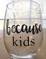 DIY because kids funny wine drinking glass cup decal sticker
