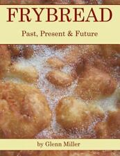 Frybread : Past, Present and Future: By Miller, Glenn