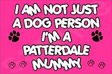 I'M NOT JUST A DOG PERSON I'M A PATTERDALE MUMMY FRIDGE MAGNET GIFT DOG