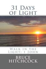 31 Days of Light : Walk in the Light: 1 John by Bruce Hitchcock (2015,...
