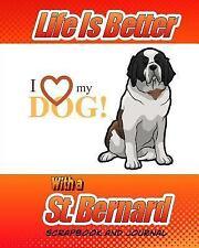 Dog Scrapbook: Life Is Better with a St. Bernard Scrapbook and Journal : Dog.