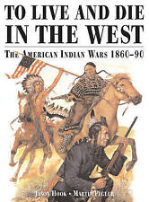 To Live and Die in the West The American Indian Wars jason hook pb Instock New