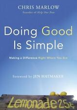 Doing Good Is Simple : Making a Difference Right Where You Are by Chris Marlow