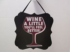 """Wine a Little You'll Feel Better!"" Decorative Plaque, New"