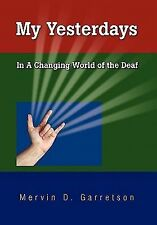 My Yesterdays : In a Changing World of the Deaf by Mervin D. Garretson (2010,...