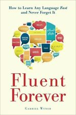 FLUENT FOREVER: HOW TO LEARN ANY LANGUAGE FAST AND NEVER FORGET IT - EB00K