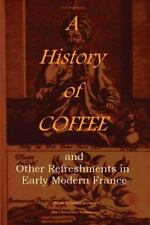 A History of Coffee : And Other Refreshments in Early Modern France by Pierre...