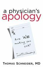 A Physician's Apology : Are WE Making You Sick? by Thomas Schneider (2014,...