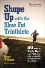 Shape Up with the Slow Fat Triathlete: 50 Ways to Kick Butt on the Field, in the
