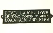Live Love Laugh If That Doesnt Work Load Aim and Fire Cast Iron New Sign 11x3 in