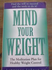 Mind Your Weight: Meditation Plan for Healthy Weight Control by Lawrence LeShan