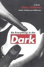 Do Everything in the Dark by Gary Indiana (2003, Hardcover) First Edition