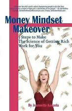 Money Mindset Makeover: 7 Steps to Make The Science of Getting Rich Work for You