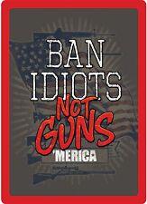 """Rivers Edge Tin Sign Ban Idiots Not Guns Tin Sign, Size 12"""" x 17"""", mfg 1460"""