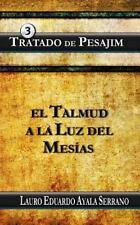 Talmud: Tratado de Pesajim : El Talmud a la Luz Del Mesias by Lauro Ayala...