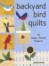 Backyard Bird Quilts : 18 Paper-Pieced Projects by Jodie Davis (2006, Paperback)