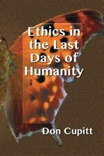 Ethics in the Last Days of Humanity: By Cupitt, Don
