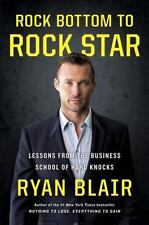 Rock Bottom to Rock Star : Lessons from the Business School of Hard Knocks by...
