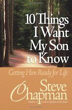 10 Things I Want My Son to Know: Getting Him Ready for Life by Steve Chapman