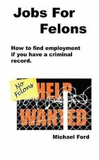Jobs for Felons: By Michael Ford