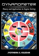 Dynamometer: Theory And Application To Engine Testing: By Jyotindra S. Killedar