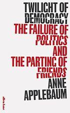 Twilight of Democracy The Failure of Politics By Anne Applebaum Hardcover NEW