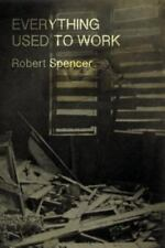 Everything Used to Work by Robert Spencer (2016, Paperback)